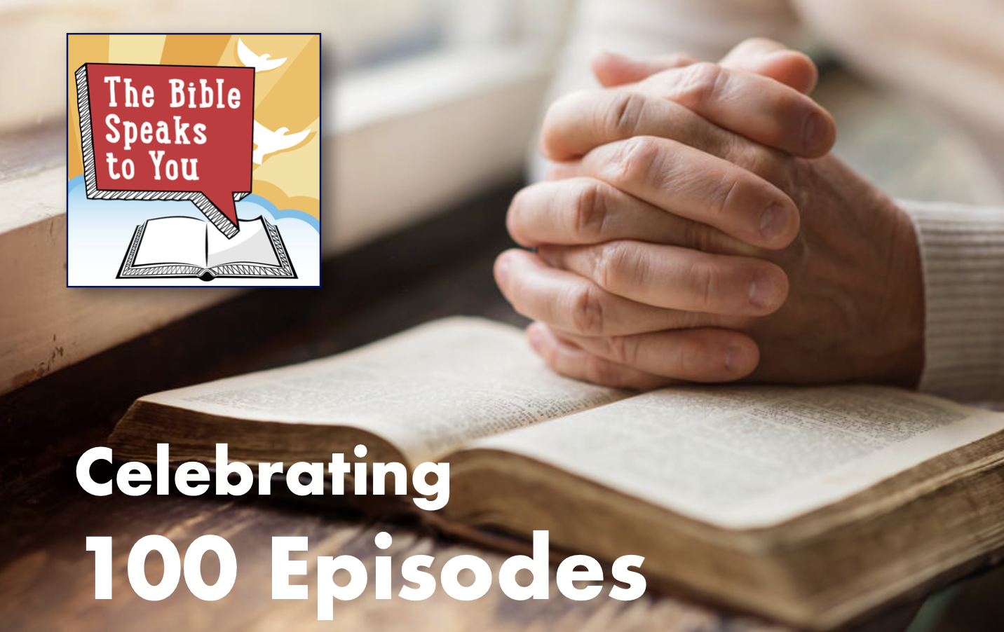 The Bible Speaks to You Podcast celebrating 100 episodes
